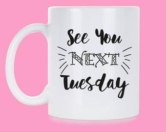 C U Tuesday Coffee Next Tuesday Coffee Cunt Tuesday Mug Next Tuesday Mug Cunt Coffee Mug C U Next Tuesday Mug See You Next Tuesday
