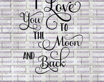 I love you to the moon and back SVG cut file, Valentines Day, Romance, Silhouette File, Cut File, svg, Digital, DIY, Cricut, Vector