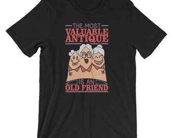 Best Friend Shirts - The Most Valuable Antique Is an Old Friend - Friendship gift - gift for friend - Best Friend Gift - Unisex T Shirt