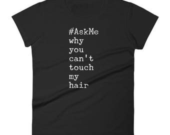 AskMe Why You Can't Touch My Hair T-Shirt