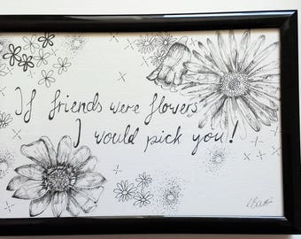 If friends were flowers, I would pick you- Typography and Illustration- Quote
