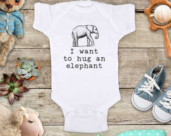I want to hug an elephant - cute zoo animal funny Baby bodysuit or Toddler Shirt or Youth Shirt - cute birthday baby shower gift