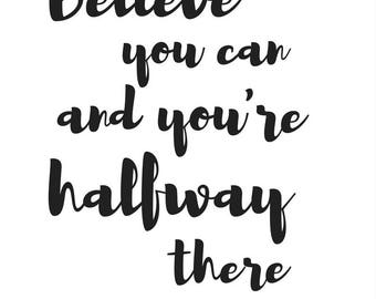 Believe you can and you're halfway there A4 modern print
