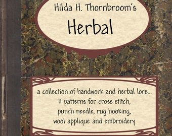 Hilda H. Thornbroom's Herbal ~ 11 patterns for cross stitch, punch needle, rug hooking and wool appliqué