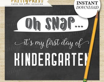 Kindergarten Signs for Download, Boy or Girl First Day of School Sign, Chalkboard 1st Day of kindergarten Sign, Instant Download, Oh Snap