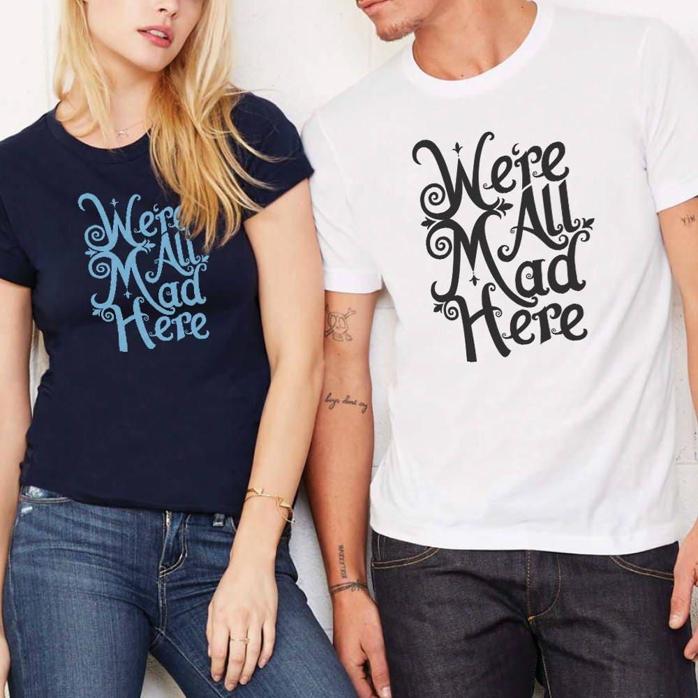 We're All Mad Here - Unisex T-Shirt - Multiple Color Options