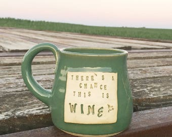 "Green ""There's a Chance This Is Wine"" Mug- Ginkgo Leaf Design- Handmade by Daisy Friesen"