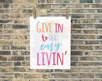 Give in to that easy livin,PRINTABLE,INSTANT,song lyric art work,art gift,motivational print,watercolor print,typography,song art,dorm decor