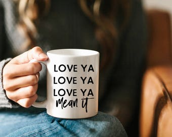 Love Ya Mean it, I love you, Best Friend Gift, Boyfriend Gift, Cute Mug, Love Mug, Husband Gift, Funny Mug, Funny Gift for Him