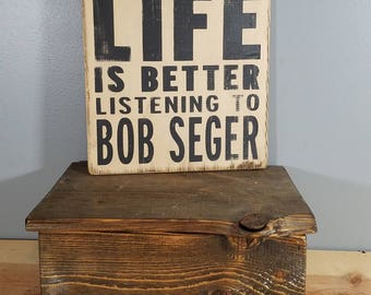 Life is Better Listening to Bob Seger - Rustic, wooden, hand painted sign.  Rock and Roll