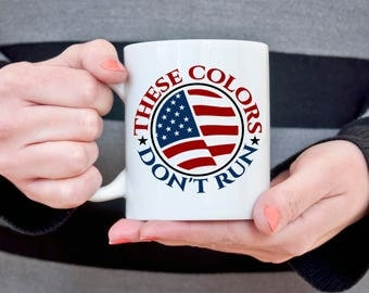 These Colors Don't Run Patriotic Coffee Mug 4th of July American Flag Military Gift for Marine Fathers Day Gift for Dad Gift for Veteran