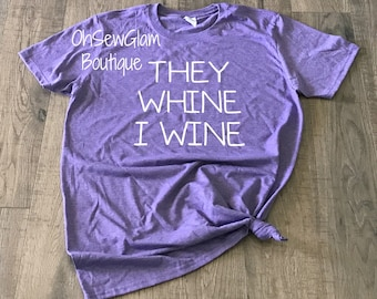 They Whine I wine - Wine Shirt - Womens T-shirt - Ladies Shirt - Mom Shirt - Mom Life Shirt - Mama Bear - Mom Tee - T-shirt