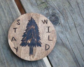 Wood Burned Circle Magnet: Pine Tree Evergreen Stay Wild