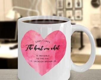 Sometimes The Heart Sees What Is Invisible To The Eye. (mug)