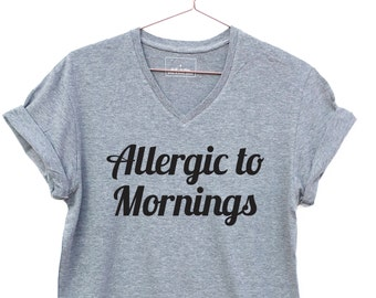 Allergic to Mornings, casual v-neck t-shirt. Super comfy medium weight tee, Antisocial Funny Best Friend Gift, Introvert