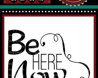 Be Here Now | Cutting & Printing File | svg | eps | dxf | png | Inspirational | Encouragement | Be Present | Home Decor | Awake