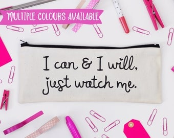 Pencil Case - I Can and I Will, Just Watch Me - School Supples - Stationery / Teacher Gift - Funny / Empowering / Positive