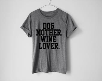 Dog Mother Wine Lover T-Shirt - Dog Mother Tee - Dog Owner Gift - Wine T-Shirt Mother Of Dogs T-Shirt