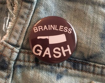 brainless gash, scream queens button, chanel oberlin,  1.5 inch pin back button, 37 mm pinback button