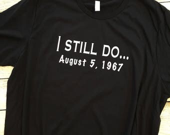 I Still Do Anniversary Shirt | Customize Date | 10th | 20th | 30th | 40th | 50th | 60th |