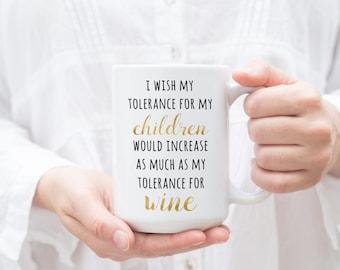 Funny Mugs for Women, I wish tolerance children, Sarcastic Coffee Mug, Funny Quote Mug, Wife Gift, Busy Mom Mug, Mother's Day Gift, New Mom