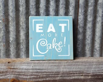 Eat More Cake~Rustic Wood Sign~Kitchen Sign~Cake Sign~Blue Kitchen Sign~Rustic Kitchen~Wall Art~Reclaimed Wood Sign~Wood Sign~Eat Cake~Cake