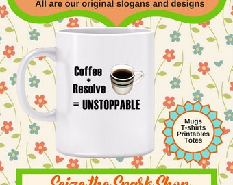 Coffee + Resolve = Unstoppable Mug - Get enough motivation and oomph to achieve your goals. Coffee makes the difference, coffee mug gift