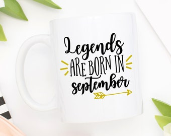 Born In September, 21st birthday, Turning 30, Turning 40, Turning 50, Miss September, Legends Are Born In September Mug, Happy Birthday Mug