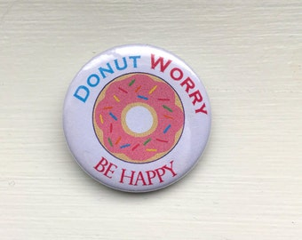 Donut Worry Be Happy Button/Pin
