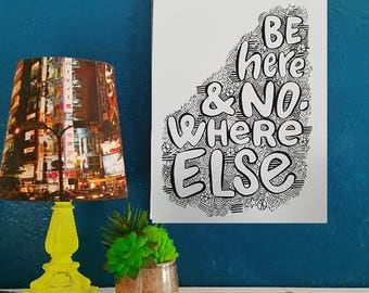 Be Here and Nowhere Else - Artist Print