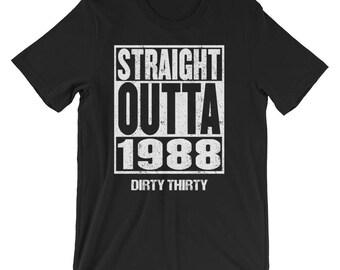 30th Birthday Shirt, Dirty Thirty Shirt, 30th Birthday, Dirty Thirty, Straight Outta 1988, Dirty 30, Flirty Thirty, 30 Years Old, TShirt,Tee