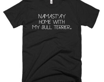 Bull Terrier Dog Shirt - Bull Terrier Gifts - Bull Terrier Tee Shirt - Namast'ay Home With My Bull Terrier - Funny Bull Terrier Tee