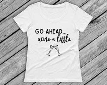 Go Ahead Wine A Little Woman's T-Shirt Top