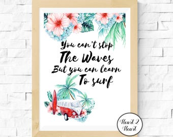 You Can't Stop the Waves But You Can Learn To Surf Print - Digital - Printable  Download - Surfer - Inspirational Quote - Beach Quote - Surf