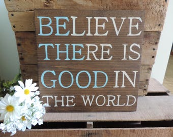 Be The Good In The World Hand Painted Wooden Sign, Believe There Is Good In The World, Home Decor,