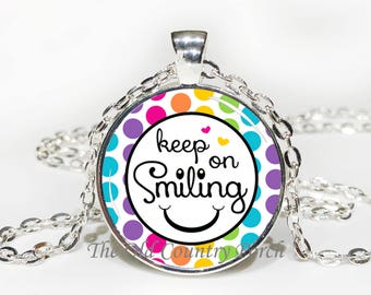 Keep on Smiling -Glass Pendant Necklace/Graduation gift/mothers day/bridal gift/Easter gift/Gift for her/girlfriend gift/friend gift