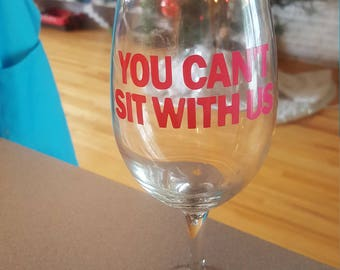 You can't sit with us Wine Glass