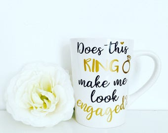 Does This Ring Make Me Look Engaged - Enagagement Mug - Newly Engaged - Engagement Gift - Bride to Be Gift - Engagement Announcement