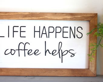 Life Happens Coffee Helps- Farmhouse Sign