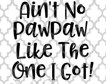 Ain't no Pawpaw like the one I got! Father's Day svg png dxf