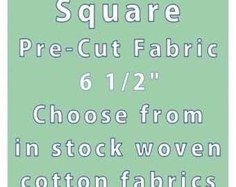 "SQUARE- 6 1/2"" Die Cut Square- Pre Cut Fabric- Quilting Cotton Fabric- Die Cut Material- Cut Quilting Fabric- Fabric Piece- Fabric Square"