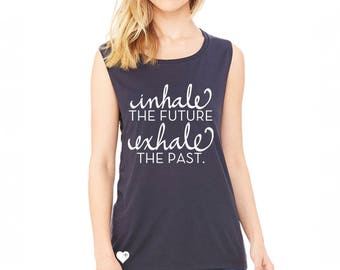 Inhale the Future / Exhale the Past - Muscle Tank *PRE-ORDER*