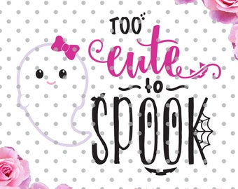 Too cute to spook svg, too cute svg, Halloween svg, spooky svg, Svg cutting file, Cricut Design Space, Digital Cut Files, ghost svg, cutesvg