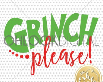 Grinch Please / Christmas Shirt / The Grinch / Xmas / DIY / SVG / Digital File / DXF / The Grinch who stole Christmas