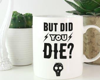 But Did You Die Funny Mug, memes, statement mug, mom mug, christmas gift, christmas, funny gift exchange, best friend gift