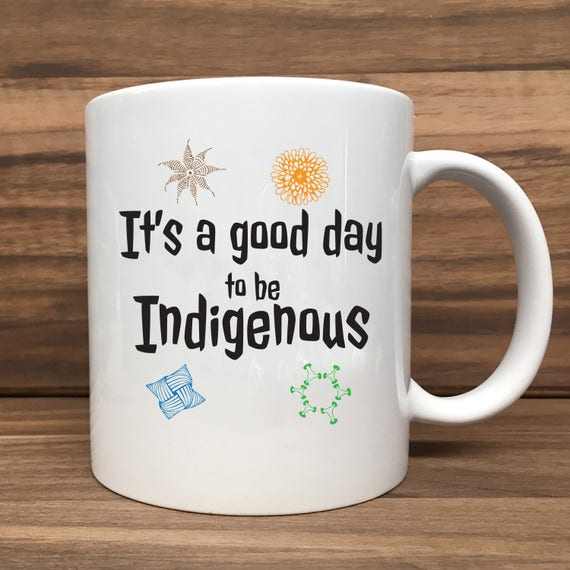 Coffee Mug - It's a good day to be Indigenous - Double Sided Printing 11 oz Mug