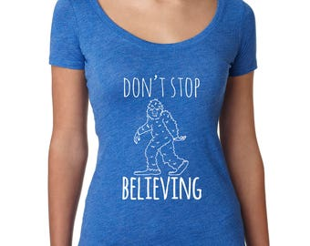 Don't Stop Believing Sasquatch Graphic Tee, Bigfoot Tshirt, Scoop Neck Style, Shirts With Sayings, Gift for Her, We Believe, Blue