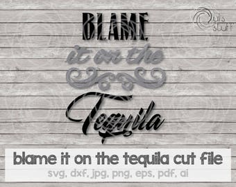 Blame it on the tequila svg, Tequila silhouette svg, Tequila cricut svg, Tequila scan n cut svg, cut file, svg, dxf, jpg, png, eps, pdf, ai