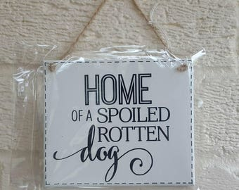 HOME Of a SPOILED Rotten Dog - House sign - Wooden Sign Plaque New Home gift House Gift Dog Lover