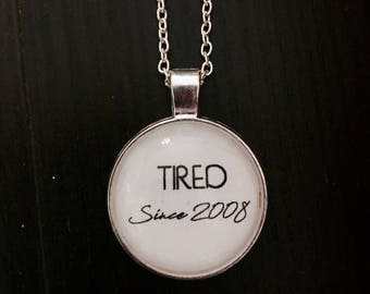 Customized Tired Since... Necklace